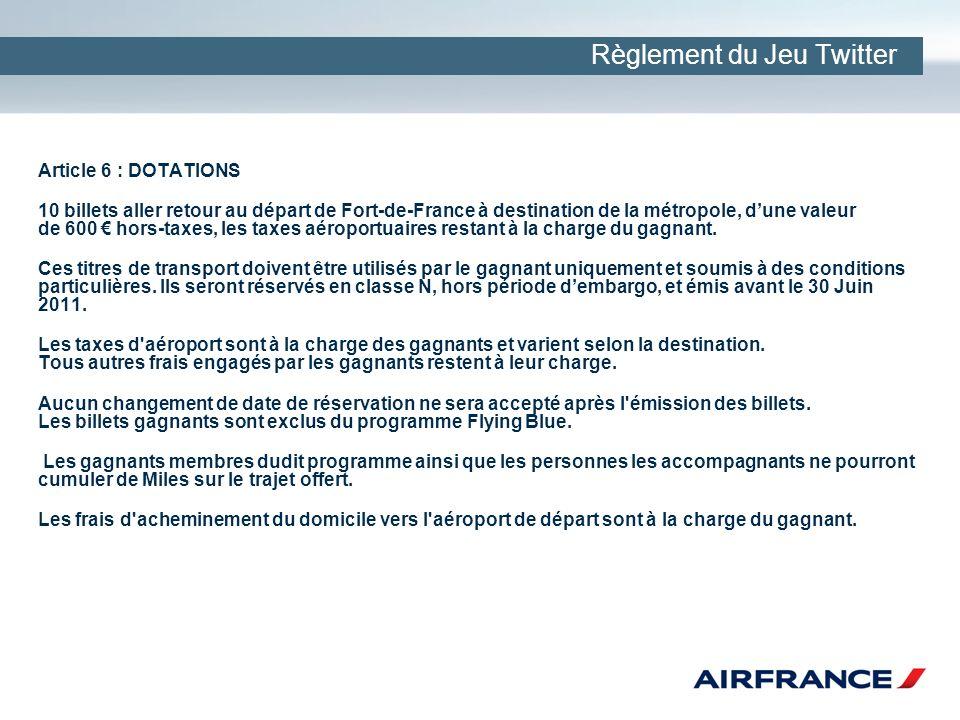 Règlement du Jeu Twitter Article 6 : DOTATIONS 10 billets aller retour au départ de Fort-de-France à destination de la métropole, dune valeur de 600 hors-taxes, les taxes aéroportuaires restant à la charge du gagnant.