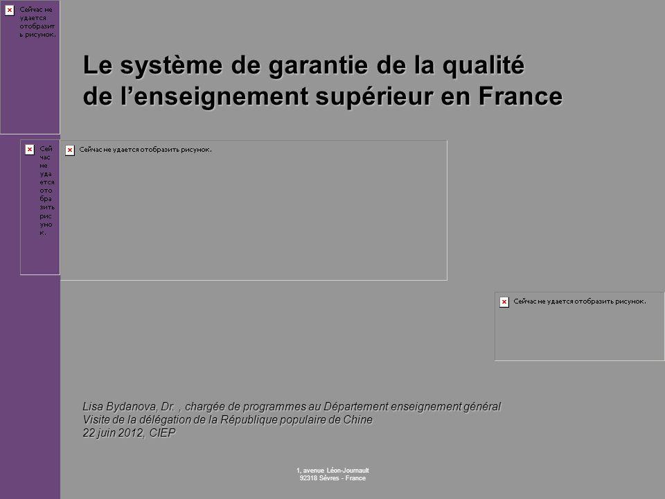 1, avenue Léon-Journault 92318 Sèvres - France Le système de garantie de la qualité de lenseignement supérieur en France Lisa Bydanova, Dr., chargée d