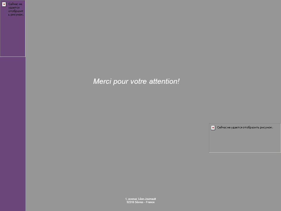 1, avenue Léon-Journault 92318 Sèvres - France Merci pour votre attention!