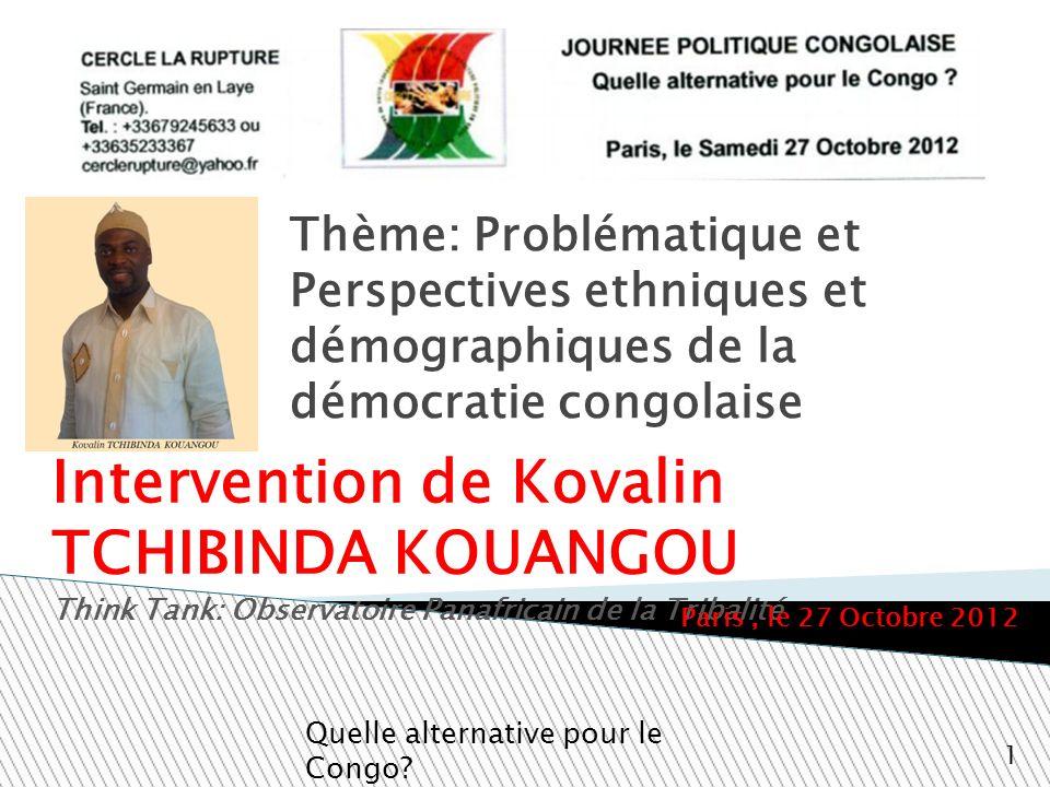 Thème: Problématique et Perspectives ethniques et démographiques de la démocratie congolaise Intervention de Kovalin TCHIBINDA KOUANGOU Think Tank: Ob