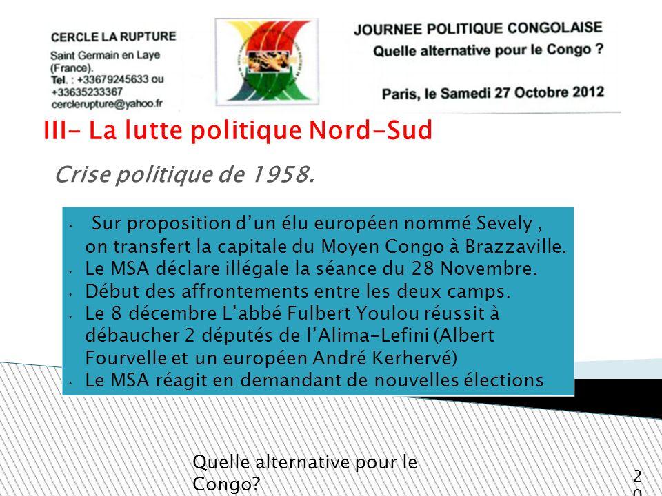 III- La lutte politique Nord-Sud Quelle alternative pour le Congo? 20 Crise politique de 1958. Sur proposition dun élu européen nommé Sevely, on trans