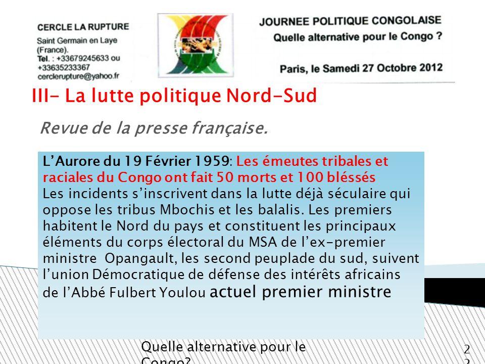 III- La lutte politique Nord-Sud Quelle alternative pour le Congo? 22 Revue de la presse française. LAurore du 19 Février 1959: Les émeutes tribales e