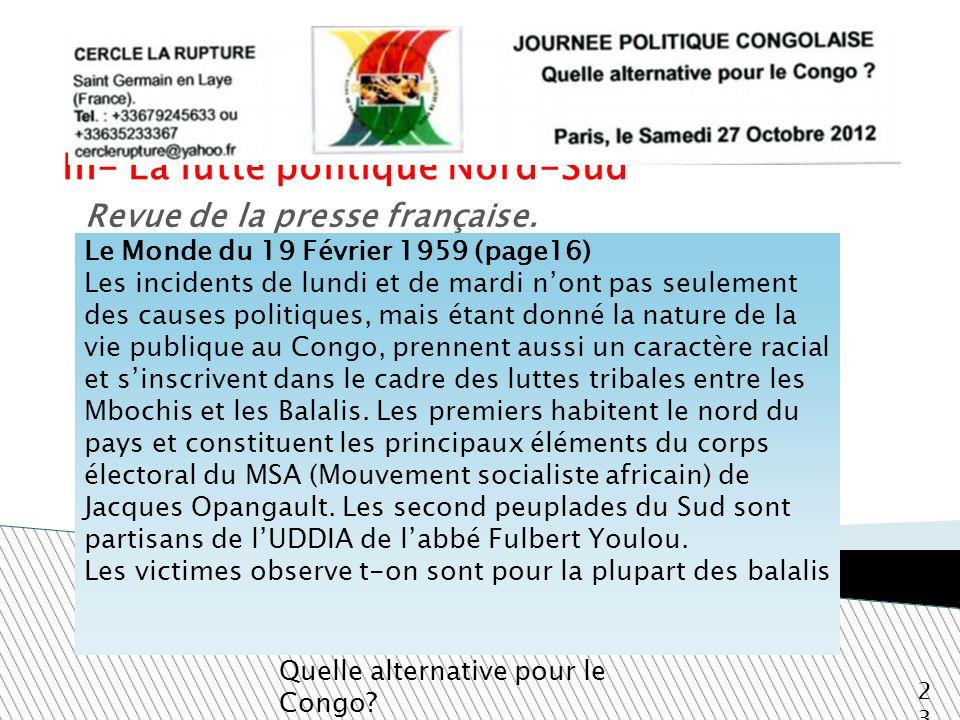 III- La lutte politique Nord-Sud Quelle alternative pour le Congo? 23 Revue de la presse française. Le Monde du 19 Février 1959 (page16) Les incidents