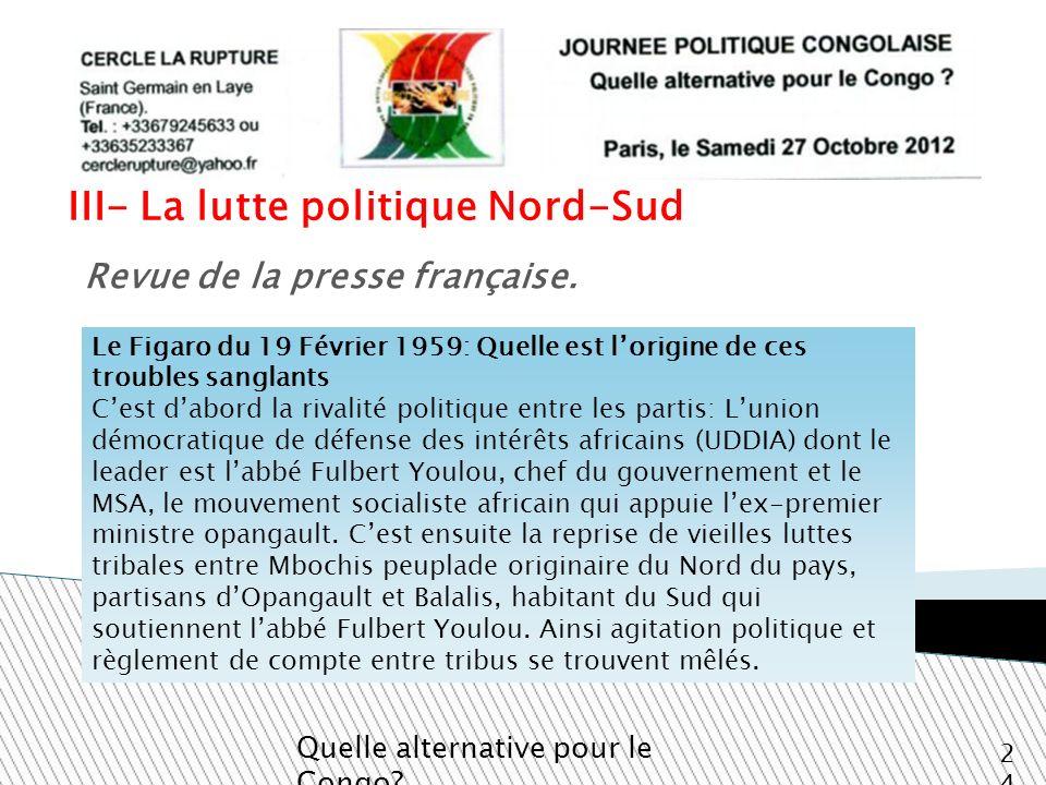 III- La lutte politique Nord-Sud Quelle alternative pour le Congo? 24 Revue de la presse française. Le Figaro du 19 Février 1959: Quelle est lorigine