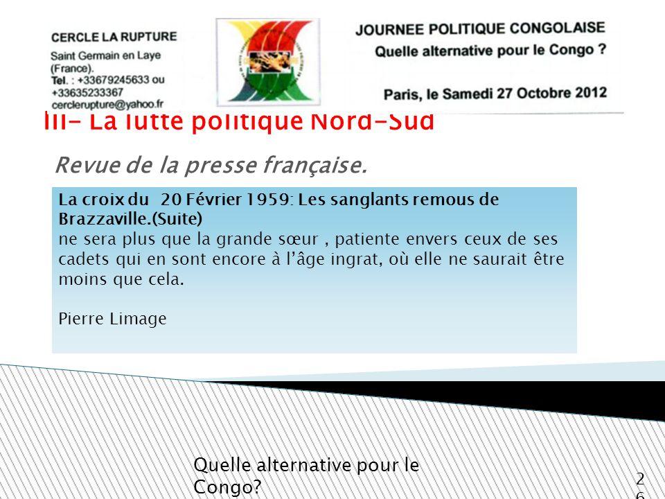 III- La lutte politique Nord-Sud Quelle alternative pour le Congo? 26 Revue de la presse française. La croix du 20 Février 1959: Les sanglants remous