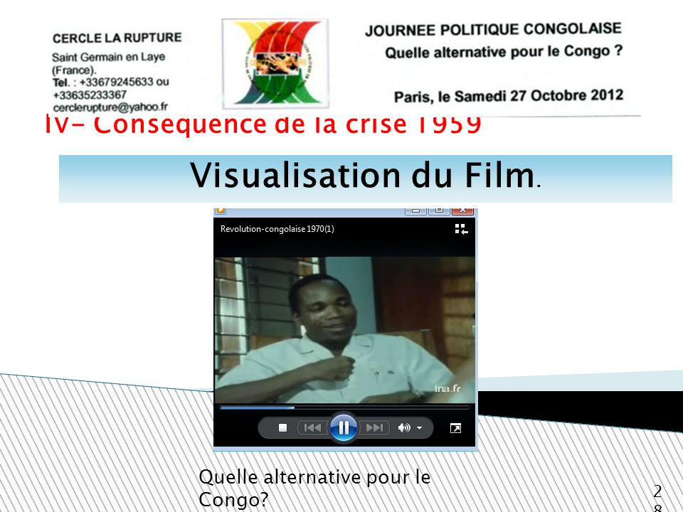 IV- Conséquence de la crise 1959 Quelle alternative pour le Congo? 28 Visualisation du Film.
