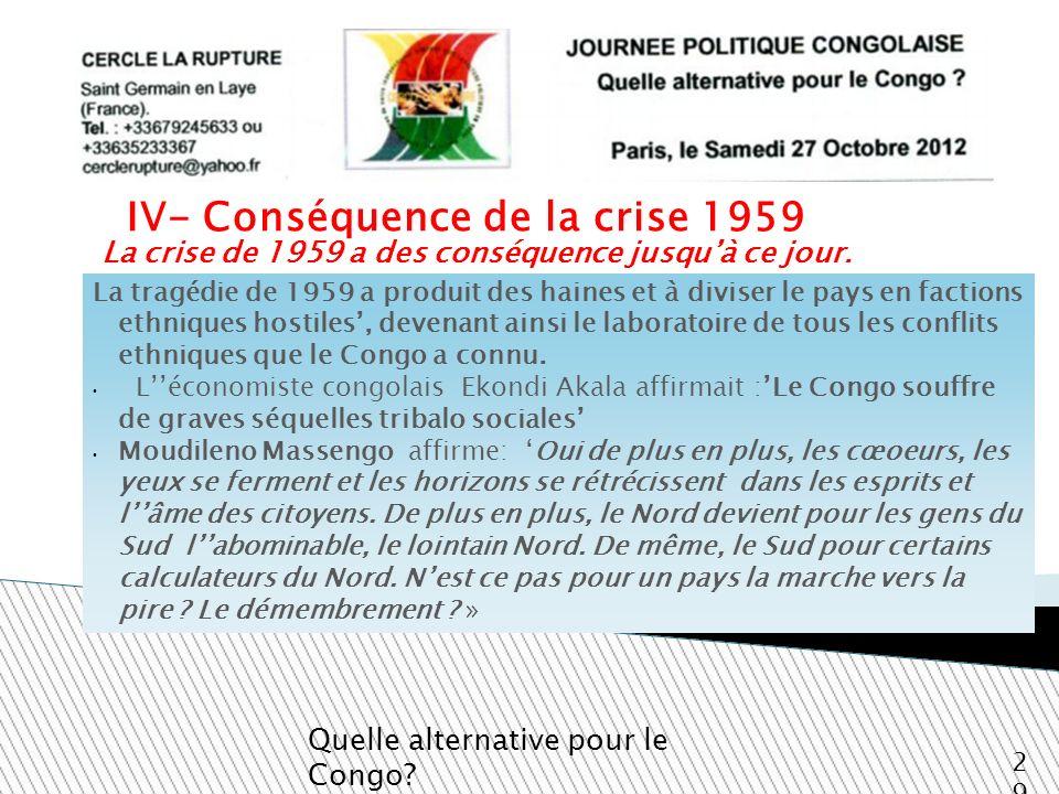 La crise de 1959 a des conséquence jusquà ce jour. Quelle alternative pour le Congo? 29 La tragédie de 1959 a produit des haines et à diviser le pays