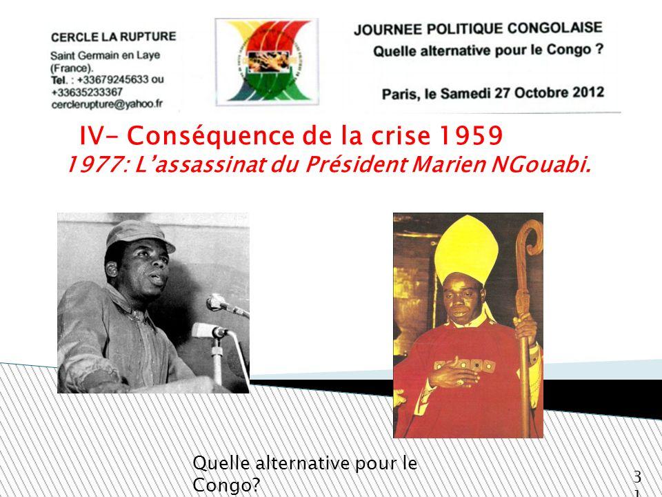 1977: Lassassinat du Président Marien NGouabi. Quelle alternative pour le Congo? 31 IV- Conséquence de la crise 1959
