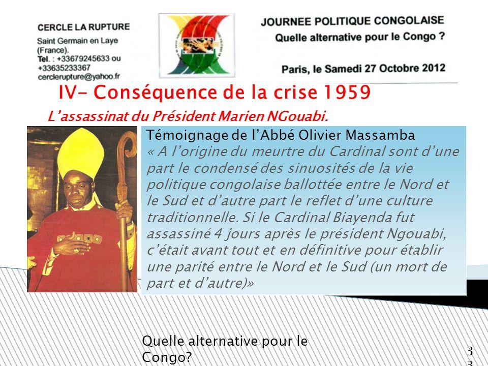 Lassassinat du Président Marien NGouabi. Quelle alternative pour le Congo? 33 IV- Conséquence de la crise 1959 Témoignage de lAbbé Olivier Massamba «