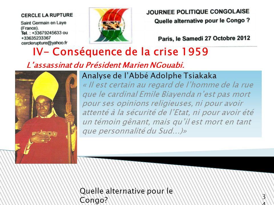 Lassassinat du Président Marien NGouabi. Quelle alternative pour le Congo? 34 IV- Conséquence de la crise 1959 Analyse de lAbbé Adolphe Tsiakaka « Il