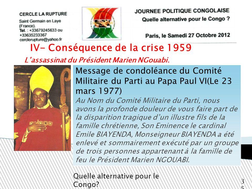Lassassinat du Président Marien NGouabi. Quelle alternative pour le Congo? 35 IV- Conséquence de la crise 1959 Message de condoléance du Comité Milita