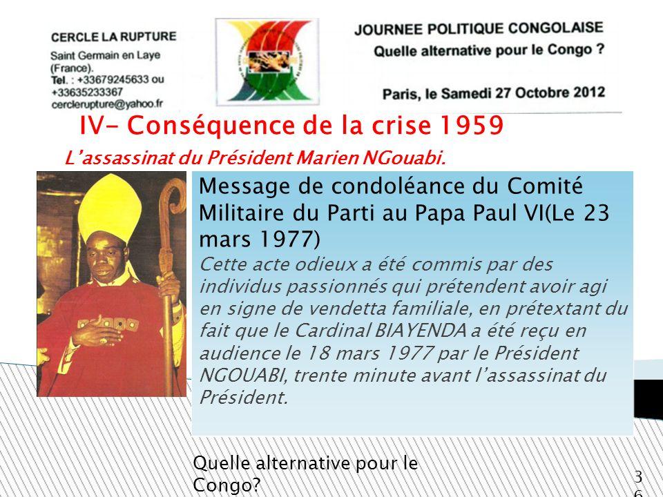 Lassassinat du Président Marien NGouabi. Quelle alternative pour le Congo? 36 IV- Conséquence de la crise 1959 Message de condoléance du Comité Milita