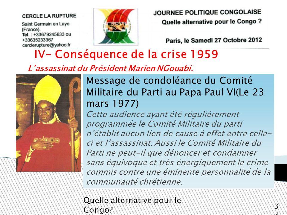Lassassinat du Président Marien NGouabi. Quelle alternative pour le Congo? 37 IV- Conséquence de la crise 1959 Message de condoléance du Comité Milita