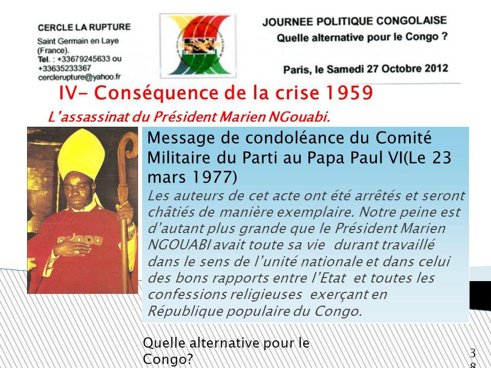 Lassassinat du Président Marien NGouabi. Quelle alternative pour le Congo? 38 IV- Conséquence de la crise 1959 Message de condoléance du Comité Milita