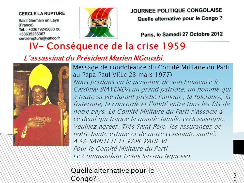 Lassassinat du Président Marien NGouabi. Quelle alternative pour le Congo? 39 IV- Conséquence de la crise 1959 Message de condoléance du Comité Milita