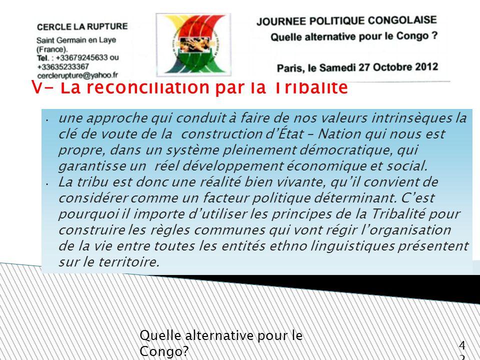 V- La réconciliation par la Tribalité Quelle alternative pour le Congo? 42 une approche qui conduit à faire de nos valeurs intrinsèques la clé de vout