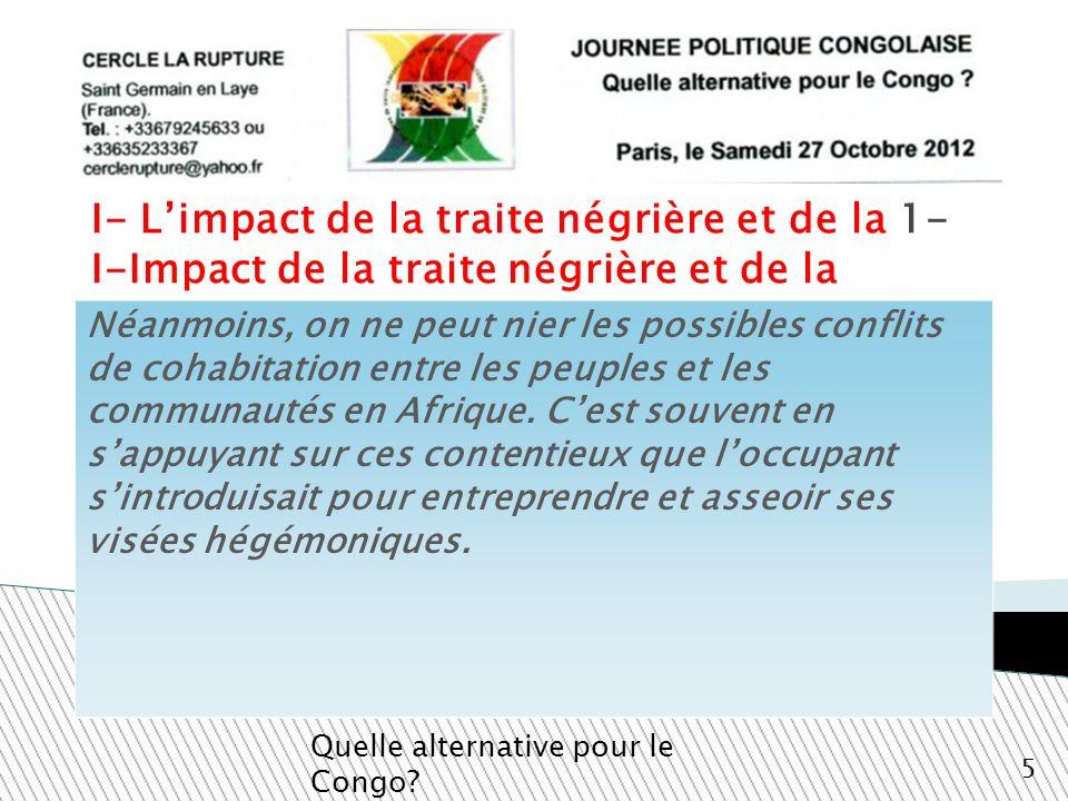 I- Limpact de la traite négrière et de la 1- I-Impact de la traite négrière et de la colonisation sur les querelles ethniques. Quelle alternative pour
