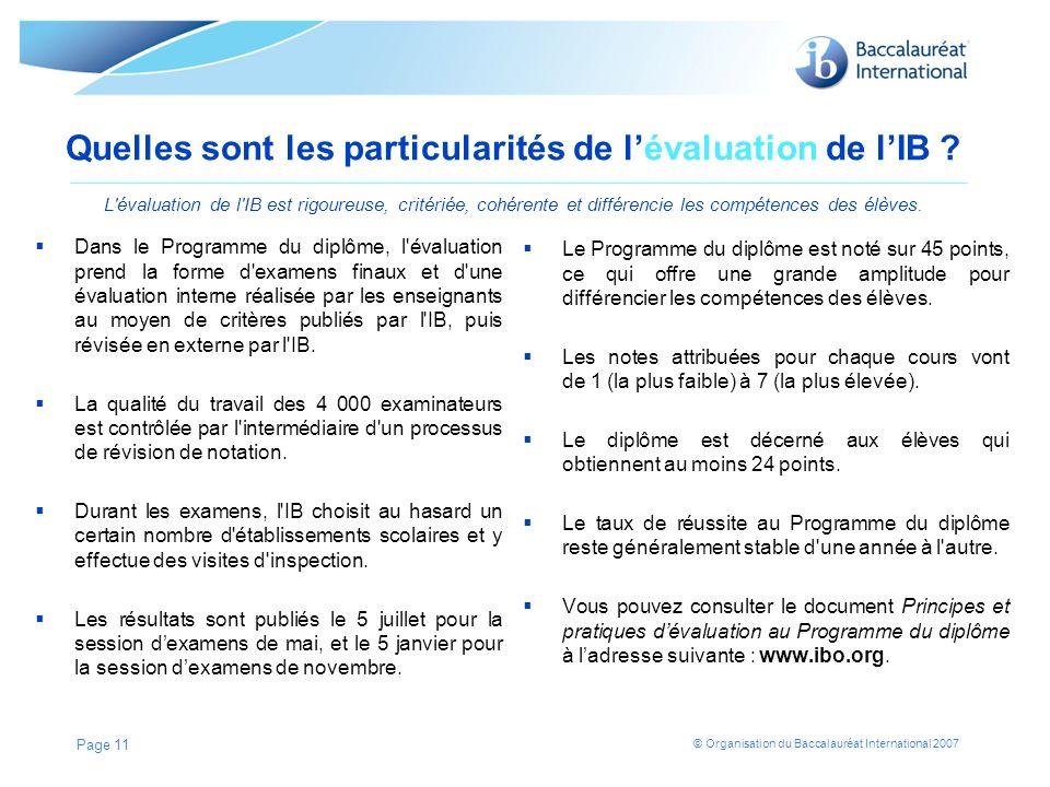 © Organisation du Baccalauréat International 2007 Quelles sont les particularités de lévaluation de lIB ? L'évaluation de l'IB est rigoureuse, critéri