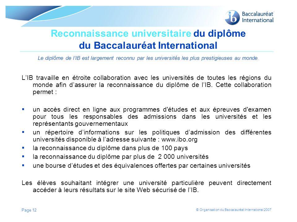 © Organisation du Baccalauréat International 2007 Reconnaissance universitaire du diplôme du Baccalauréat International Le diplôme de lIB est largemen