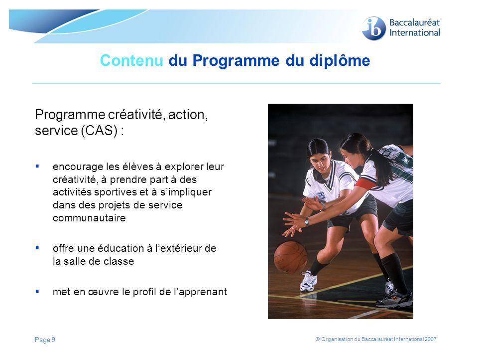 © Organisation du Baccalauréat International 2007 Contenu du Programme du diplôme Programme créativité, action, service (CAS) : encourage les élèves à