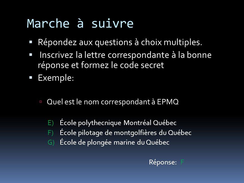 Marche à suivre Répondez aux questions à choix multiples. Inscrivez la lettre correspondante à la bonne réponse et formez le code secret Exemple: Quel