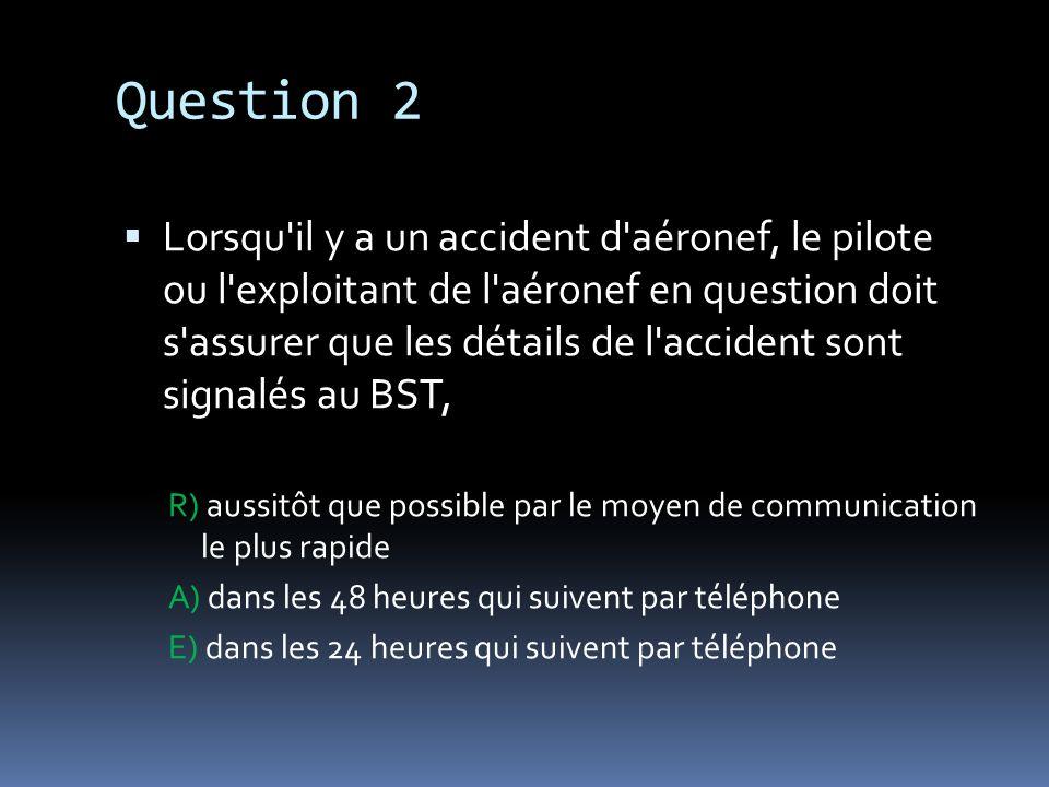 Question 3 Si vous devez survolez un aérodrome en route vers votre destination, vous ne le ferez pas à une altitude inférieure à A) 2 000 pieds AGS T) 1 500 pieds ASL i) 1 000 pieds AGL
