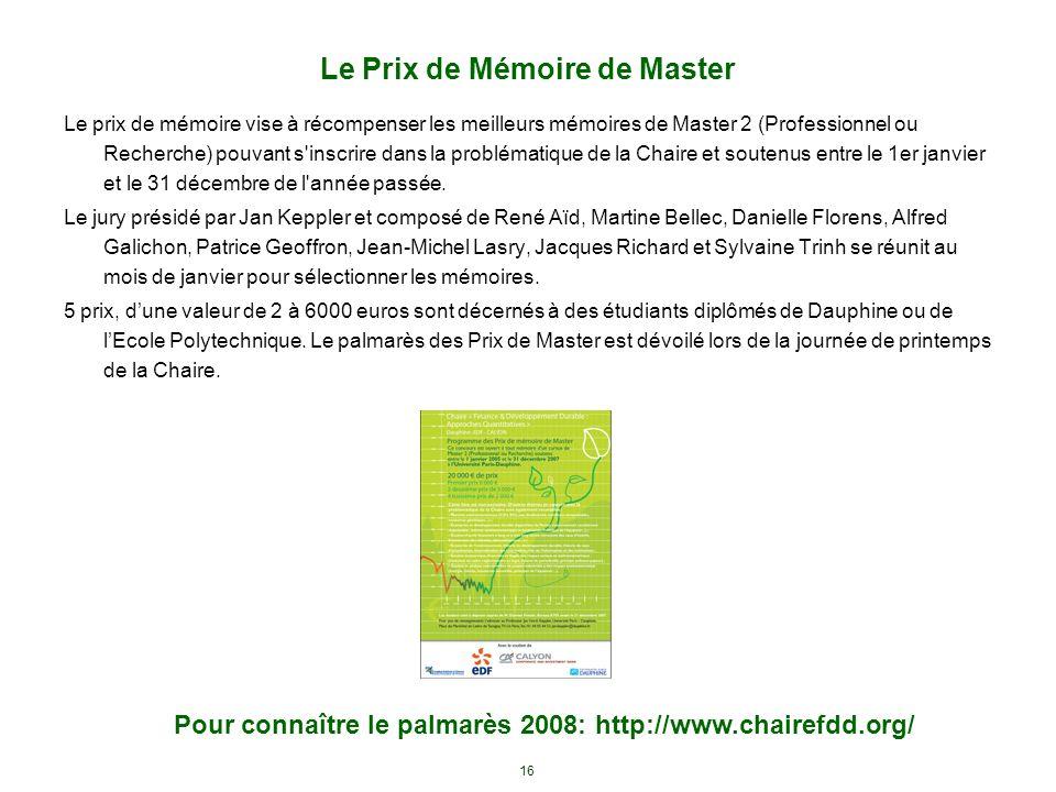 16 Le Prix de Mémoire de Master Le prix de mémoire vise à récompenser les meilleurs mémoires de Master 2 (Professionnel ou Recherche) pouvant s'inscri