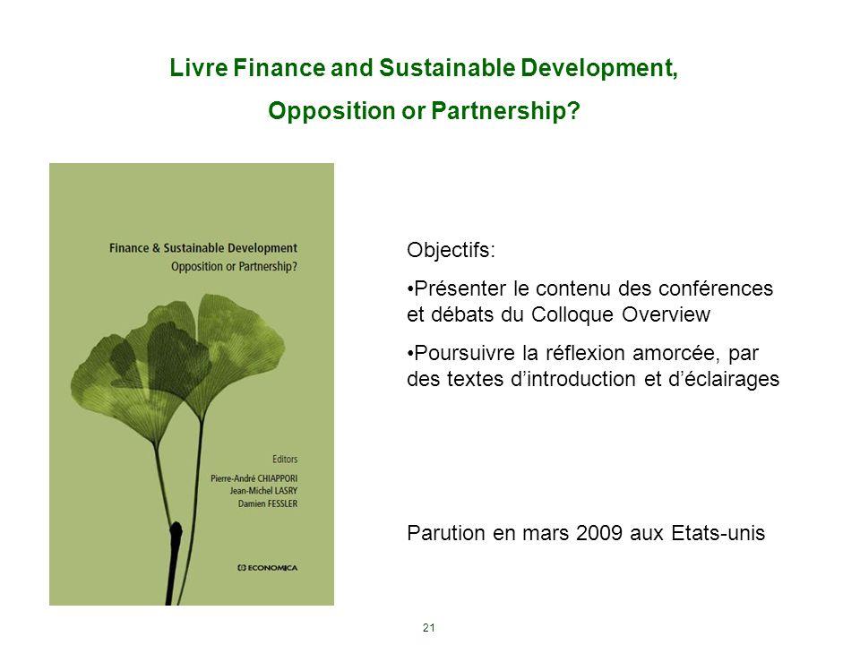 21 Livre Finance and Sustainable Development, Opposition or Partnership? Objectifs: Présenter le contenu des conférences et débats du Colloque Overvie