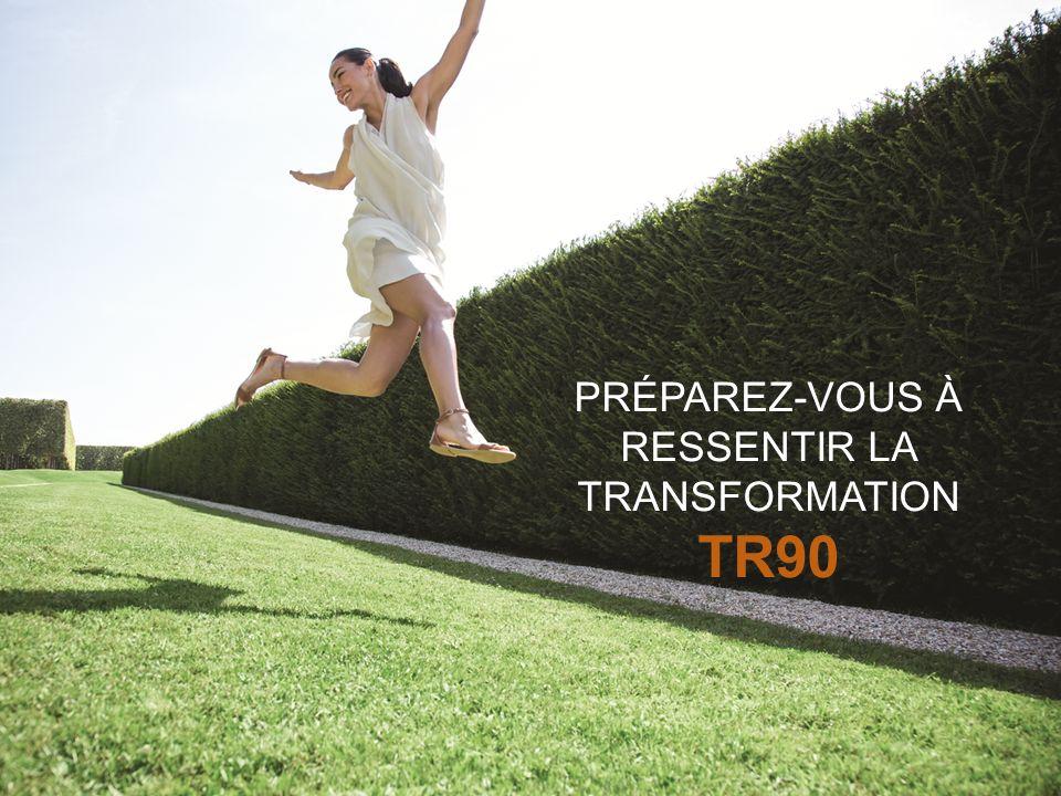 PRÉPAREZ-VOUS À RESSENTIR LA TRANSFORMATION TR90