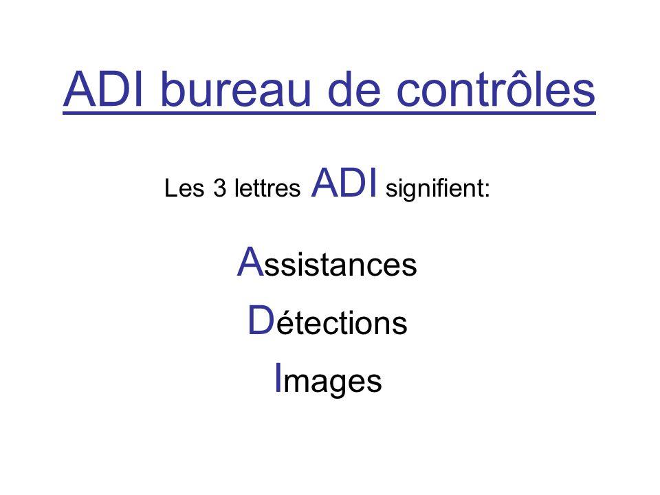 ADI bureau de contrôles Les 3 lettres ADI signifient: A ssistances D étections I mages