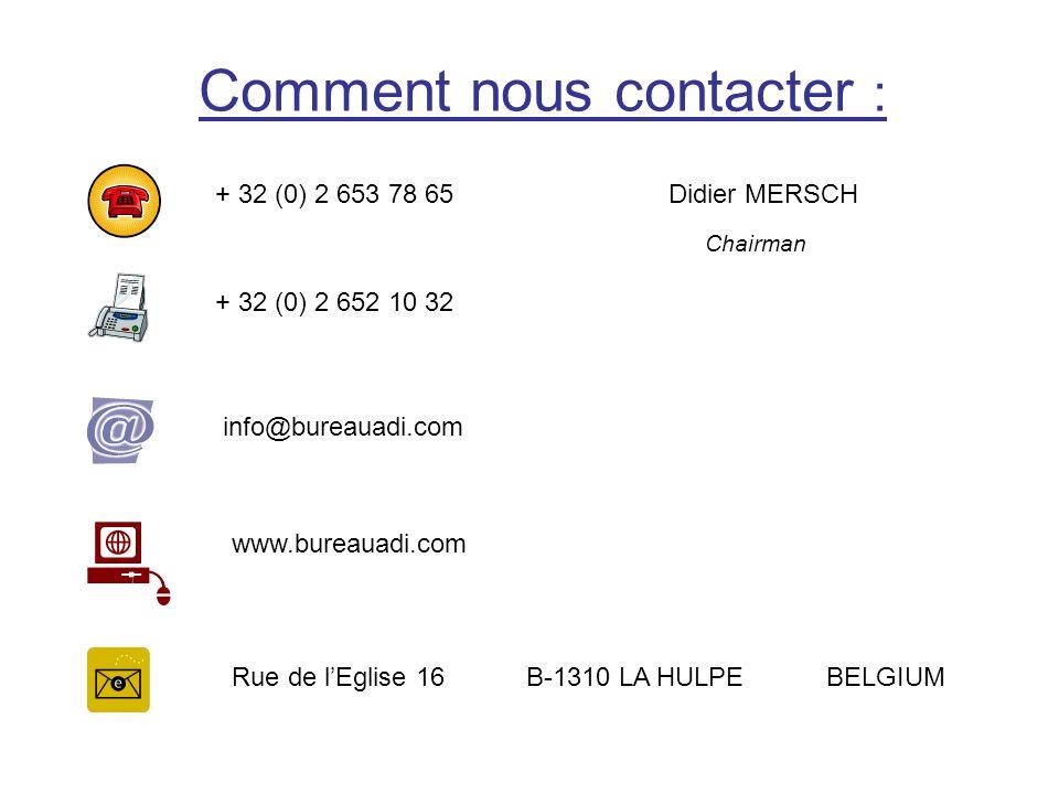 Comment nous contacter : + 32 (0) 2 653 78 65 Didier MERSCH Chairman + 32 (0) 2 652 10 32 info@bureauadi.com www.bureauadi.com Rue de lEglise 16 B-131
