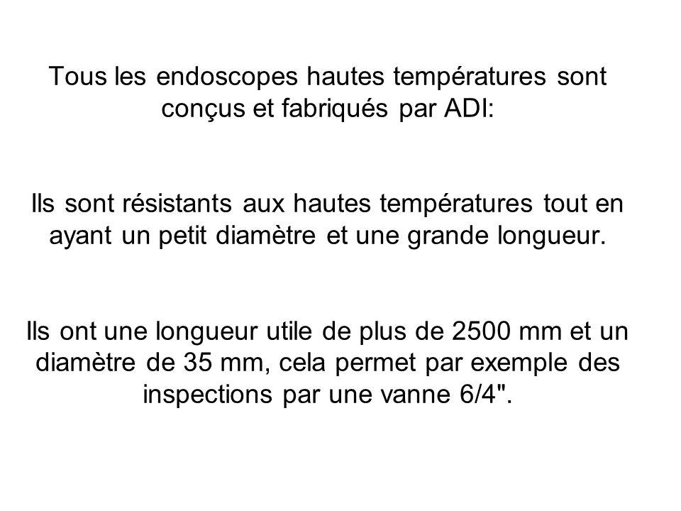 Tous les endoscopes hautes températures sont conçus et fabriqués par ADI: Ils sont résistants aux hautes températures tout en ayant un petit diamètre