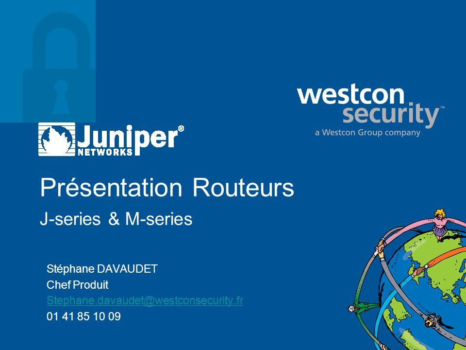 Présentation Routeurs J-series & M-series Stéphane DAVAUDET Chef Produit Stephane.davaudet@westconsecurity.fr 01 41 85 10 09