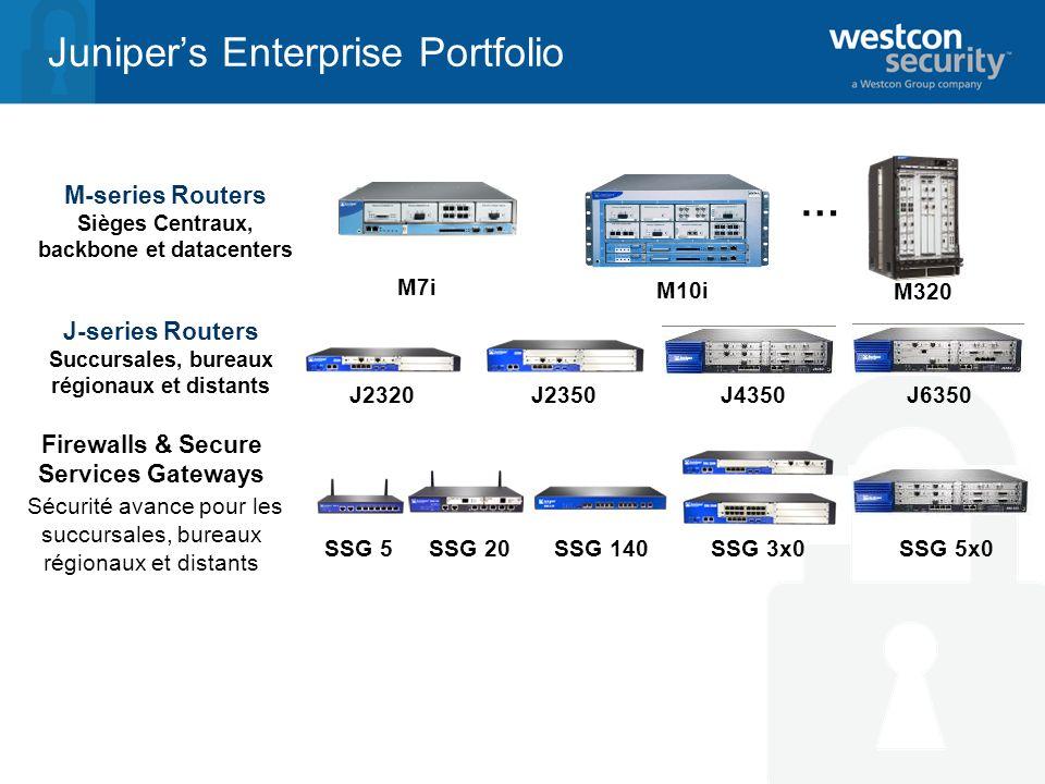 J2320J6350J4350 Junipers Enterprise Portfolio M-series Routers Sièges Centraux, backbone et datacenters M7i M10i M320 … SSG 5SSG 20SSG 140SSG 5x0 J-series Routers Succursales, bureaux régionaux et distants Firewalls & Secure Services Gateways Sécurité avance pour les succursales, bureaux régionaux et distants J2350 SSG 3x0