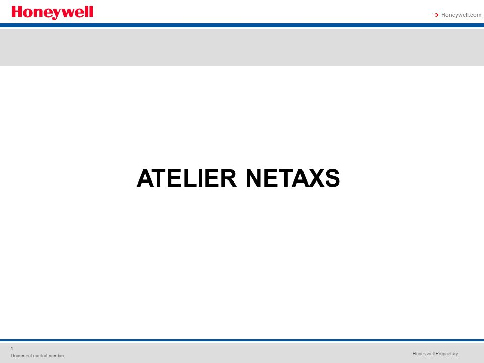 Honeywell Proprietary Honeywell.com 1 Document control number ATELIER NETAXS