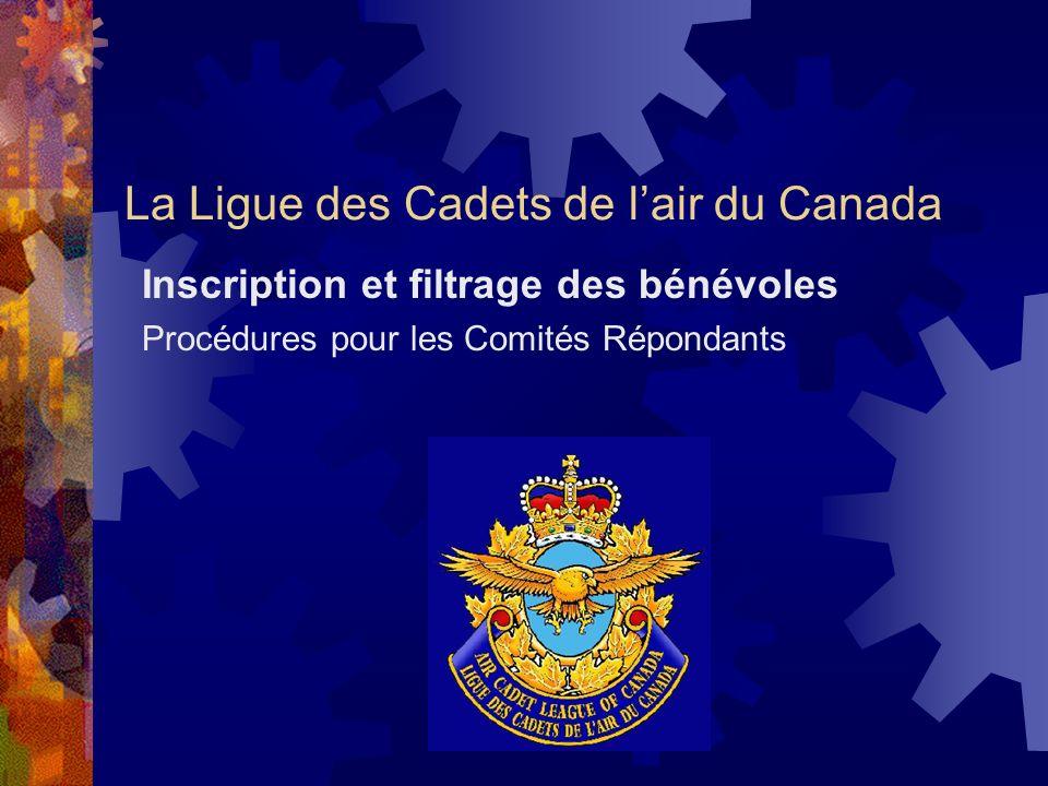 La Ligue des Cadets de lair du Canada Inscription et filtrage des bénévoles Procédures pour les Comités Répondants
