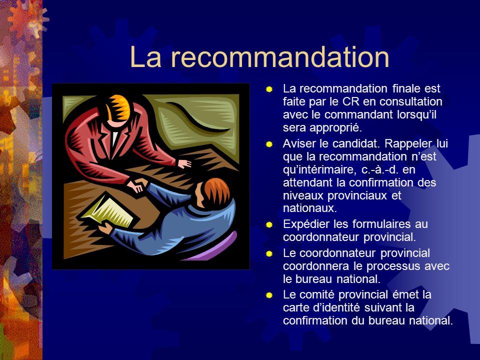 La recommandation La recommandation finale est faite par le CR en consultation avec le commandant lorsquil sera approprié.