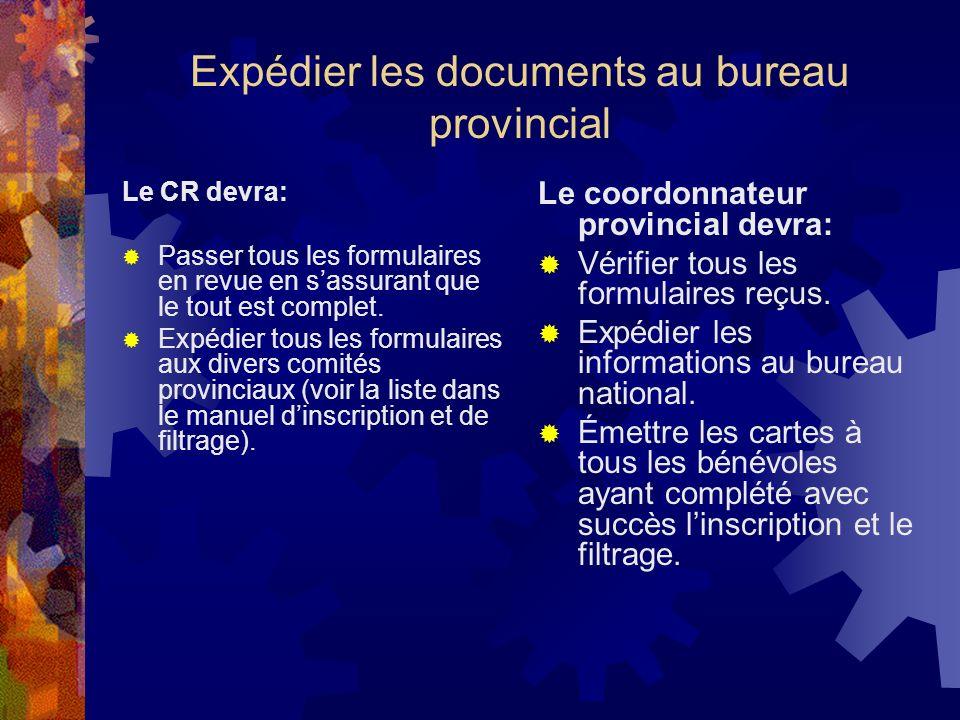 Expédier les documents au bureau provincial Le CR devra: Passer tous les formulaires en revue en sassurant que le tout est complet.
