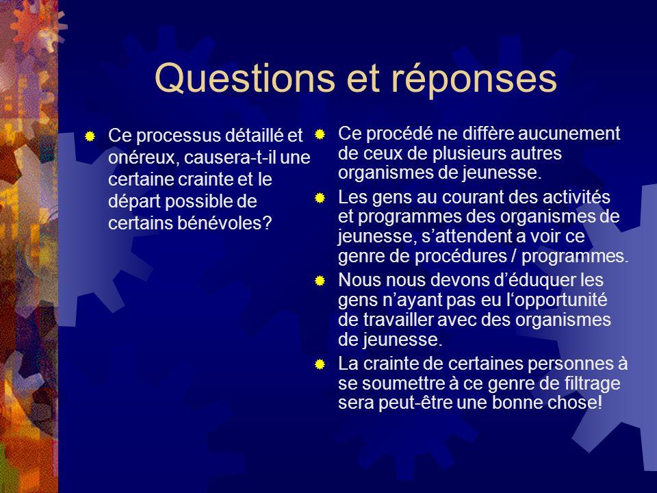Questions et réponses Ce processus détaillé et onéreux, causera-t-il une certaine crainte et le départ possible de certains bénévoles.