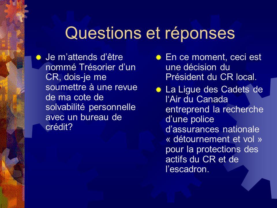 Questions et réponses Je mattends dêtre nommé Trésorier dun CR, dois-je me soumettre à une revue de ma cote de solvabilité personnelle avec un bureau de crédit.