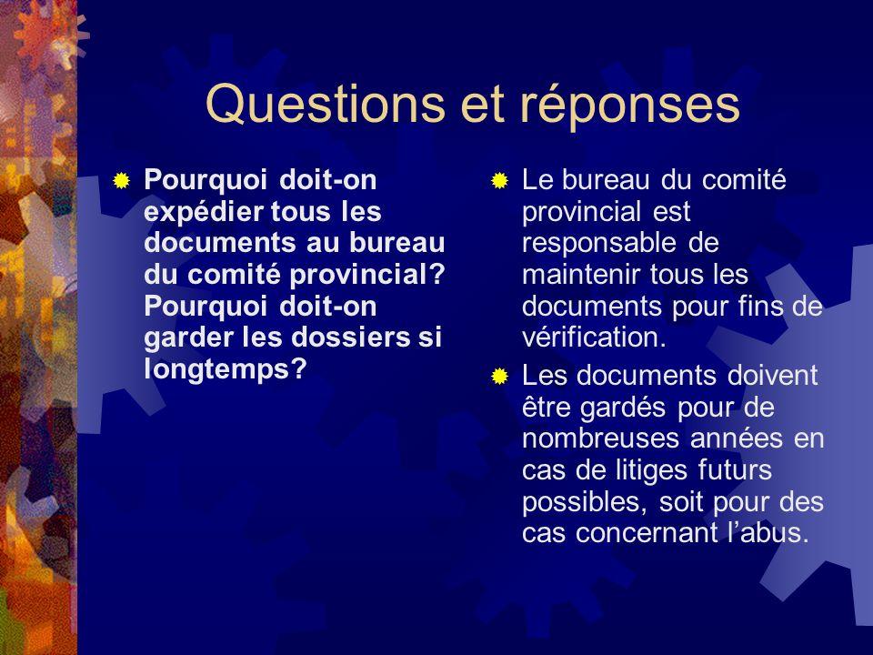 Questions et réponses Pourquoi doit-on expédier tous les documents au bureau du comité provincial.