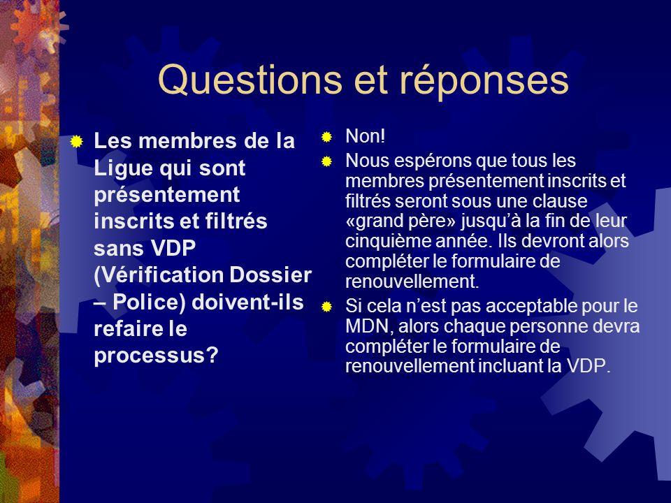 Questions et réponses Les membres de la Ligue qui sont présentement inscrits et filtrés sans VDP (Vérification Dossier – Police) doivent-ils refaire le processus.