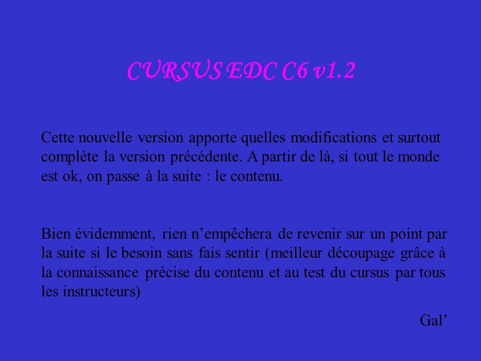 CURSUS EDC C6 v1.2 Cette nouvelle version apporte quelles modifications et surtout complète la version précédente. A partir de là, si tout le monde es
