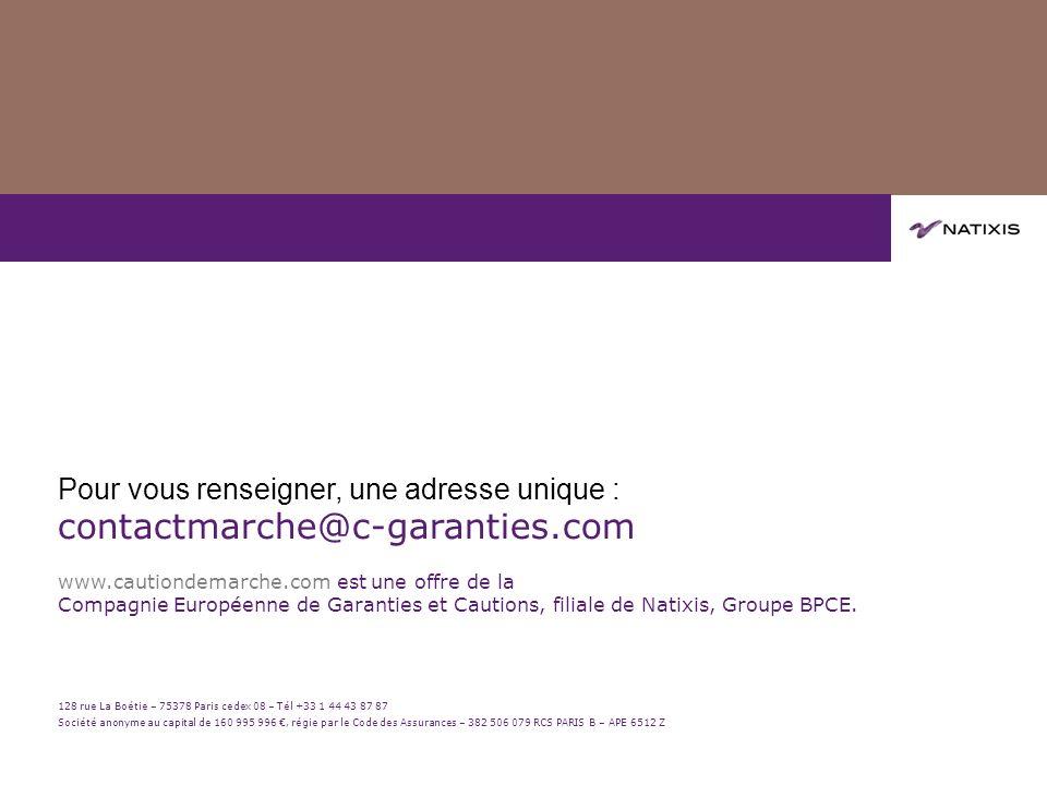 Pour vous renseigner, une adresse unique : contactmarche@c-garanties.com www.cautiondemarche.com est une offre de la Compagnie Européenne de Garanties