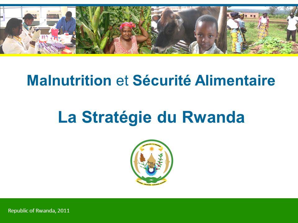 Republic of Rwanda, 2011 Malnutrition et Sécurité Alimentaire La Stratégie du Rwanda