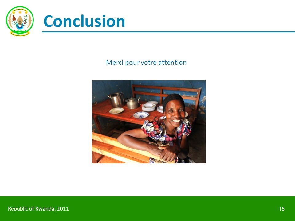 Republic of Rwanda, 2011 Merci pour votre attention 15 Conclusion