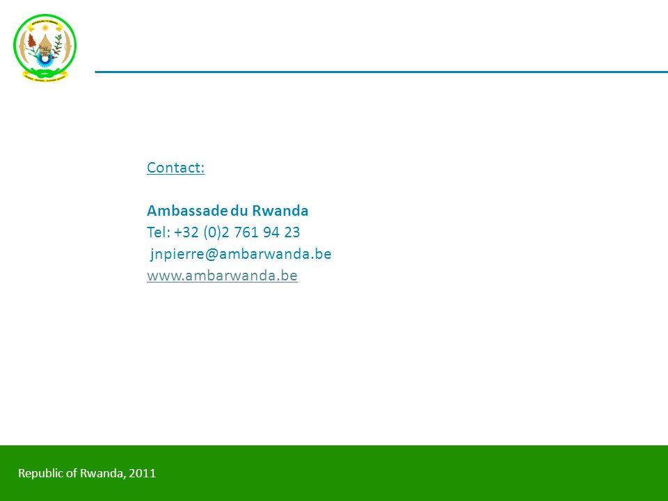 Republic of Rwanda, 2011 Contact: Ambassade du Rwanda Tel: +32 (0)2 761 94 23 jnpierre@ambarwanda.be www.ambarwanda.be