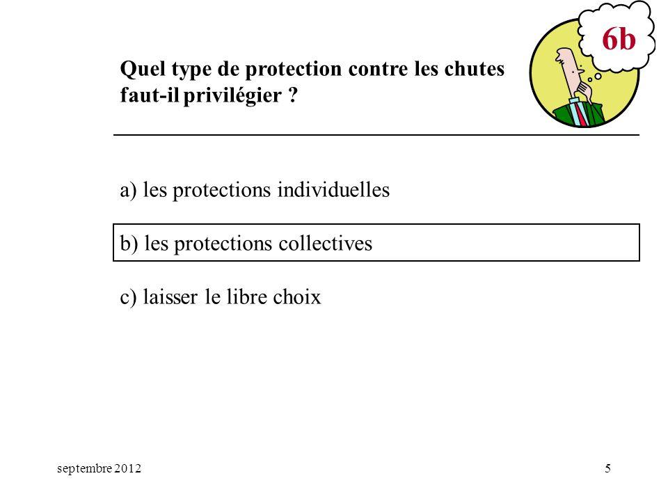 septembre 20125 a) les protections individuelles b) les protections collectives c) laisser le libre choix 6b Quel type de protection contre les chutes