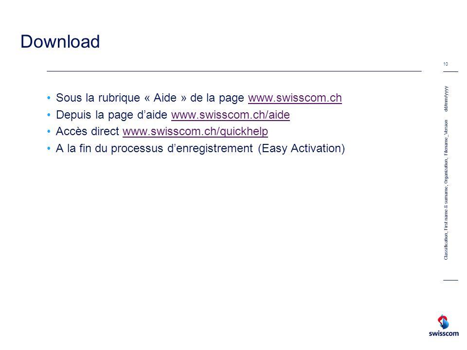 dd/mm/yyyy 10 Classification, First name & surname, Organization, Filename_Version Download Sous la rubrique « Aide » de la page www.swisscom.chwww.sw