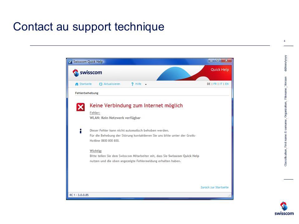 dd/mm/yyyy 5 Classification, First name & surname, Organization, Filename_Version Caractéristiques Quick Help 3.0 OS Windows XP, Vista et 7 Contrôle la connexion et la répare si nécessaire Répare les paramètres e-mail –Outlook 2002, 2003, 2007 –Outlook Express 6.0 –Windows Mail –Windows Live Mail Animations (câblage…) Informe le client lors de modifications des réglages pouvant influencer le fonctionnement de la connexion Informe le client comment entrer en contact avec notre support
